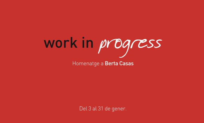 WORK IN PROGRESS HOMENATGE A BERTA CASAS